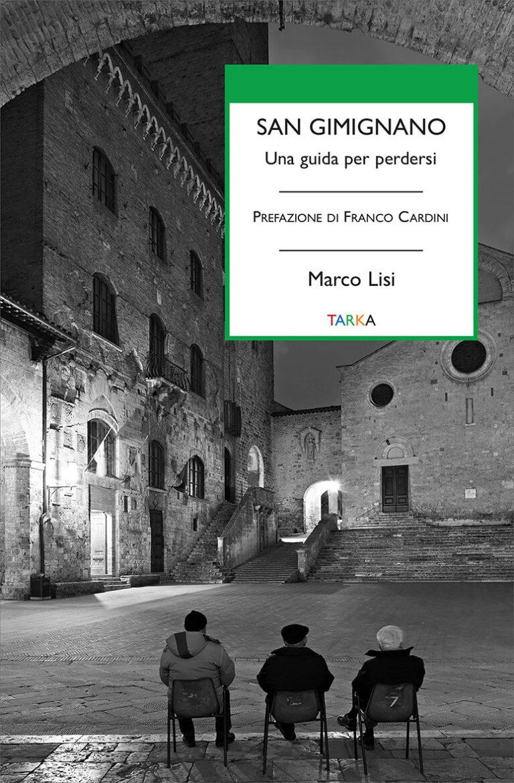 In una guida per perdersi Marco Lisi racconta la sua San Gimignano